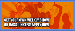Your a DJ? Apply for your own weekly 2 hour show here on Bassjunkees. - Click to apply now!